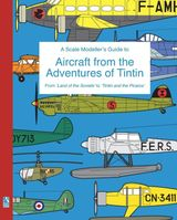 A Scale Modellers Guide to Aircraft from the Adventures of Tintin